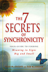 The 7 Secrets of Synchronicity by Trish MacGregor