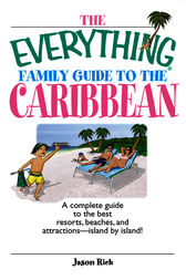The Everything Family Guide To The Caribbean by Jason Rich
