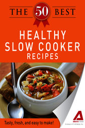 The 50 Best Healthy Slow Cooker Recipes by Adams Media