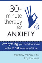 Thirty-Minute Therapy for Anxiety by Matthew McKay