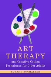 Art Therapy and Creative Coping Techniques for Older Adults by Susan Buchalter
