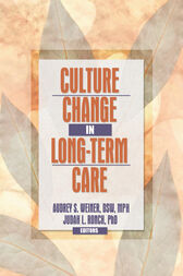 Culture Change in Long-Term Care by Audrey S. Weiner