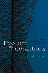 Freedom and Its Conditions by Richard Flathman