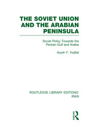 The Soviet Union and the Arabian Peninsula (RLE Iran D) by Aryeh Yodfat