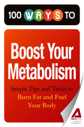 100 Ways to Boost Your Metabolism by Editors of Adams Media
