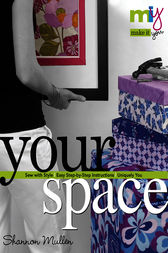 Make it You(tm)-Your Space by Shannon Mullen