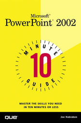 10 Minute Guide to Microsoft PowerPoint 2002 by Joe Habraken