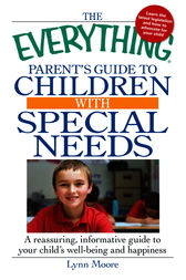 The Everything Parent's Guide to Children with Special Needs by Lynn Moore
