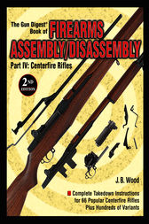 The Gun Digest Book of Firearms Assembly/Disassembly Part IV - Centerfire Rifles by J B Wood