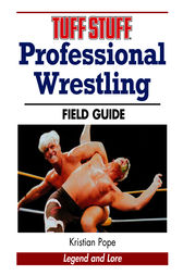 Tuff Stuff Professional Wrestling Field Guide by Kristian Pope