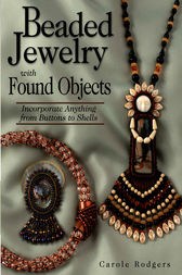 Beaded Jewelry with Found Objects by Carole Rodgers