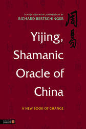 Yijing, Shamanic Oracle of China by Richard Bertschinger