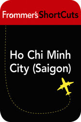 Ho Chi Minh City (Saigon), Vietnam by Frommer's ShortCuts