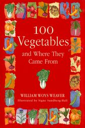 100 Vegetables and Where They Came From by William Woys Weaver