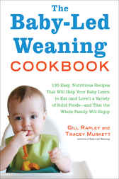 The Baby-Led Weaning Cookbook by Tracey Murkett