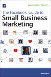 The Facebook Guide to Small Business Marketing by Ramon Ray