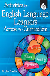 Activities for English Language Learners Across the Curriculum by Stephen White