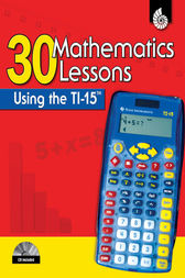 30 Mathematics Lessons Using the TI-15 by Christine Dugan