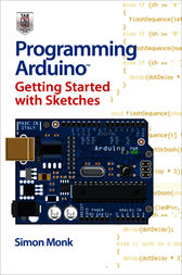 Programming Arduino Getting Started with Sketches by Simon Monk