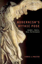 Modernism's Mythic Pose by Carrie J. Preston