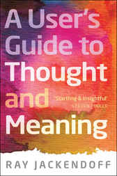 A User's Guide to Thought and Meaning by Ray Jackendoff