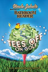 Uncle John's Bathroom Reader Tees Off on Golf by Bathroom Readers' Institute