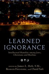 Learned Ignorance : Intellectual Humility among Jews, Christians and Muslims by James L. Heft