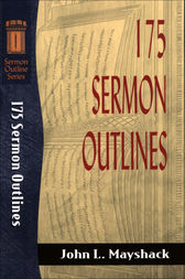 175 Sermon Outlines (Sermon Outline Series) by John L. Mayshack