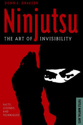 Ninjutsu The Art of Invisibility by Donn F. Draeger