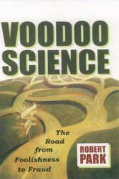 Voodoo Science by Robert L. Park