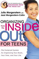 Organizing from the Inside Out for Teens by Julie Morgenstern