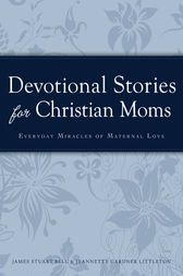 Devotional Stories for Christian Moms by James Stuart