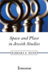 Space and Place in Jewish Studies by Barbara E. Mann