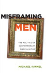 Misframing Men by Michael Kimmel