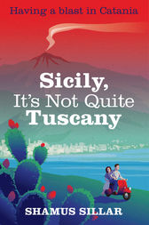 Sicily, It's Not Quite Tuscany by Shamus Sillar