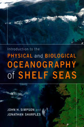 Introduction to the Physical and Biological Oceanography of Shelf Seas by John H. Simpson