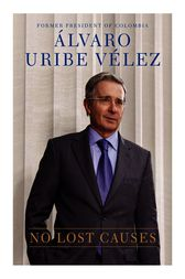 No Lost Causes by Alvaro Uribe Velez