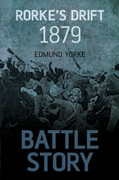 Battle Story: Rorke's Drift 1879 by Edmund Yorke