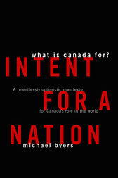 Intent For A Nation: What is Canada For by Michael Byers