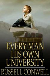 Every Man His Own University by Russell Conwell