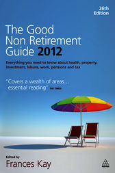 The Good Non Retirement Guide 2012 by Frances Kay