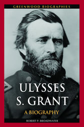 Ulysses S. Grant: A Biography by Robert Broadwater