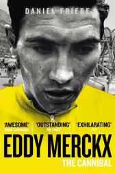 Eddy Merckx: The Cannibal by Daniel Friebe
