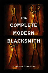 The Complete Modern Blacksmith by Alexander Weygers