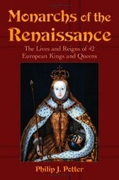Monarchs of the Renaissance by Philip J. Potter