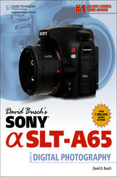 David Busch's Sony Alpha SLT-A65 Guide to Digital Photography by David D. Busch