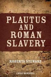 Plautus and Roman Slavery by Roberta Stewart