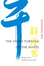The Third Turning of the Wheel by Reb Anderson
