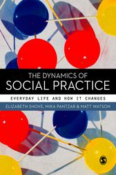The Dynamics of Social Practice by Elizabeth Shove