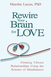 Rewire Your Brain for Love by Marsha Lucas